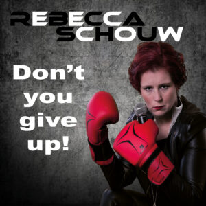 Rebecca Schouw Don't You Give Up